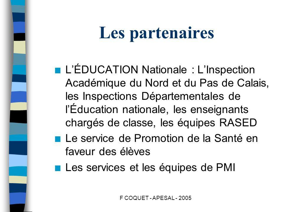 F COQUET - APESAL - 2005 Les partenaires n LÉDUCATION Nationale : LInspection Académique du Nord et du Pas de Calais, les Inspections Départementales