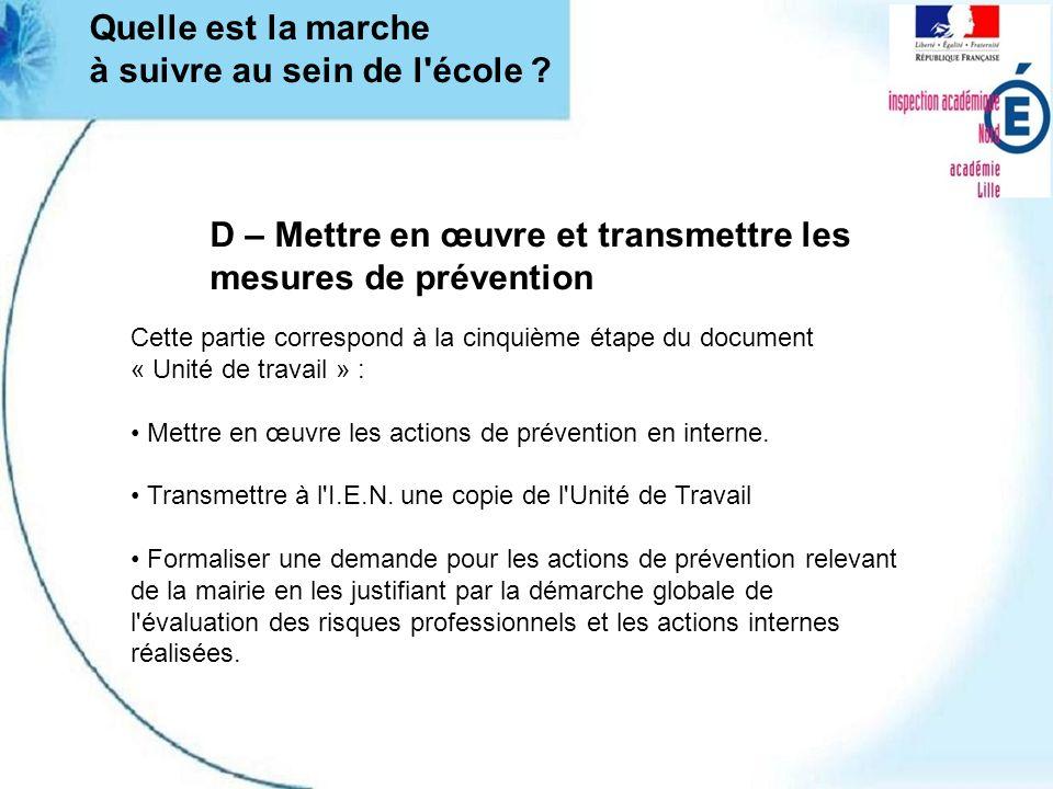 D – Mettre en œuvre et transmettre les mesures de prévention Cette partie correspond à la cinquième étape du document « Unité de travail » : Mettre en œuvre les actions de prévention en interne.