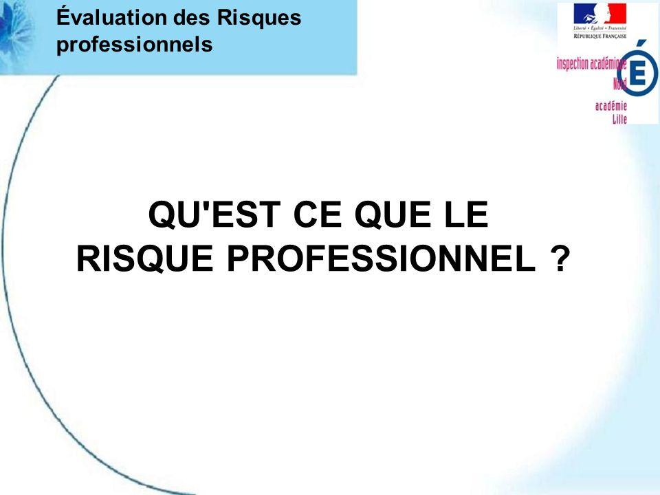 QU'EST CE QUE LE RISQUE PROFESSIONNEL ? Évaluation des Risques professionnels
