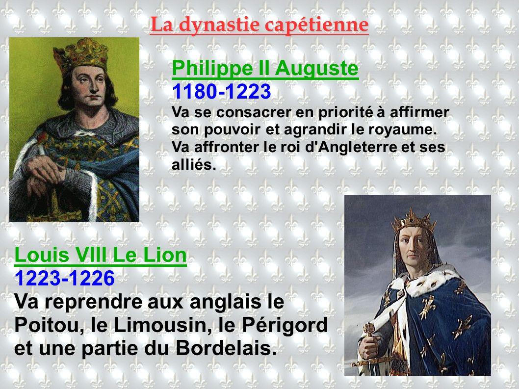 Philippe II Auguste 1180-1223 Va se consacrer en priorité à affirmer son pouvoir et agrandir le royaume. Va affronter le roi d'Angleterre et ses allié