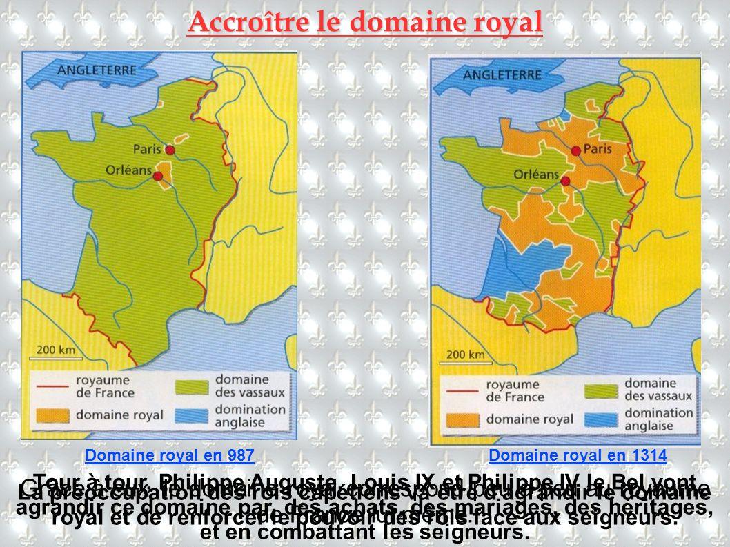 Accroître le domaine royal La préoccupation des rois capétiens va être d'agrandir le domaine royal et de renforcer le pouvoir des rois face aux seigne