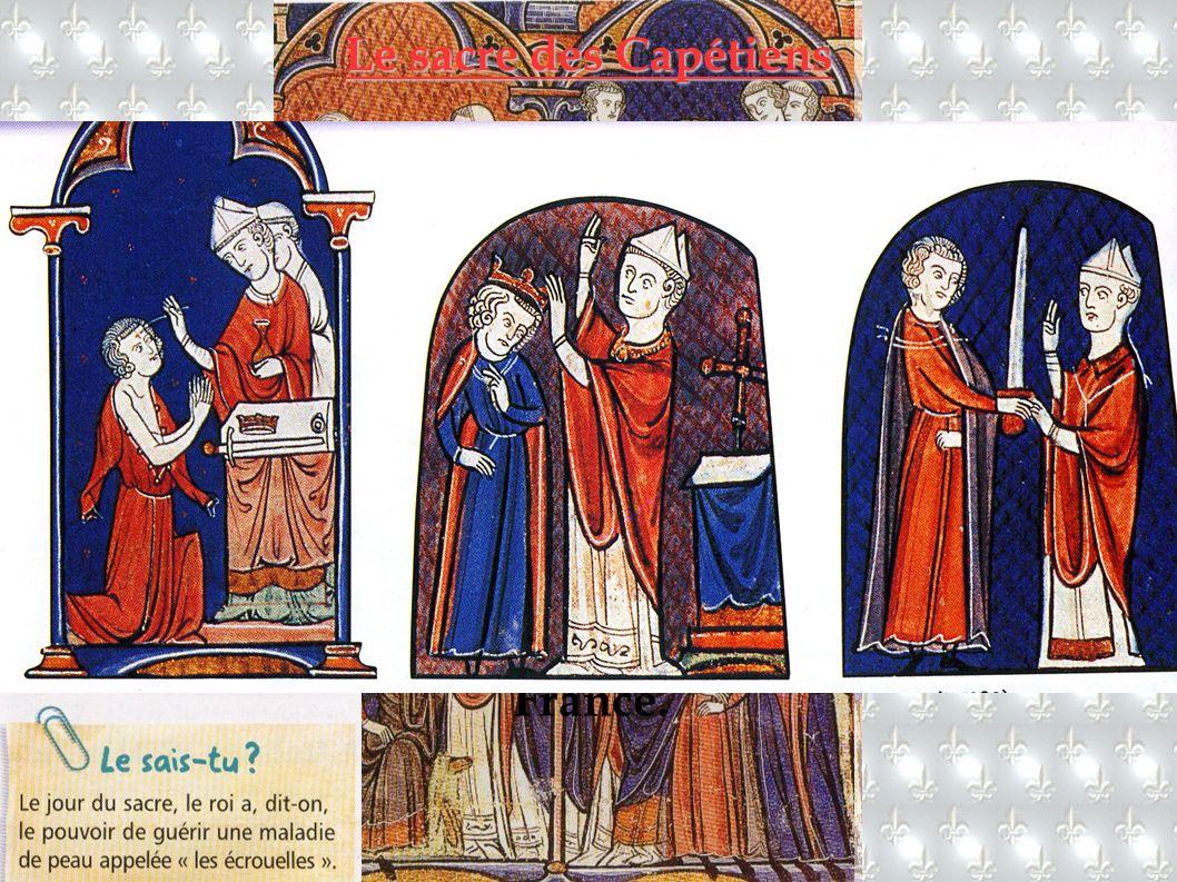Le sacre des Capétiens Le couronnement d'un roi comportait plusieurs étapes : - l'évêque le bénissait en mettant de l'huile Sainte sur son front - l'é