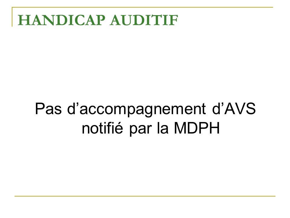 HANDICAP AUDITIF Pas daccompagnement dAVS notifié par la MDPH