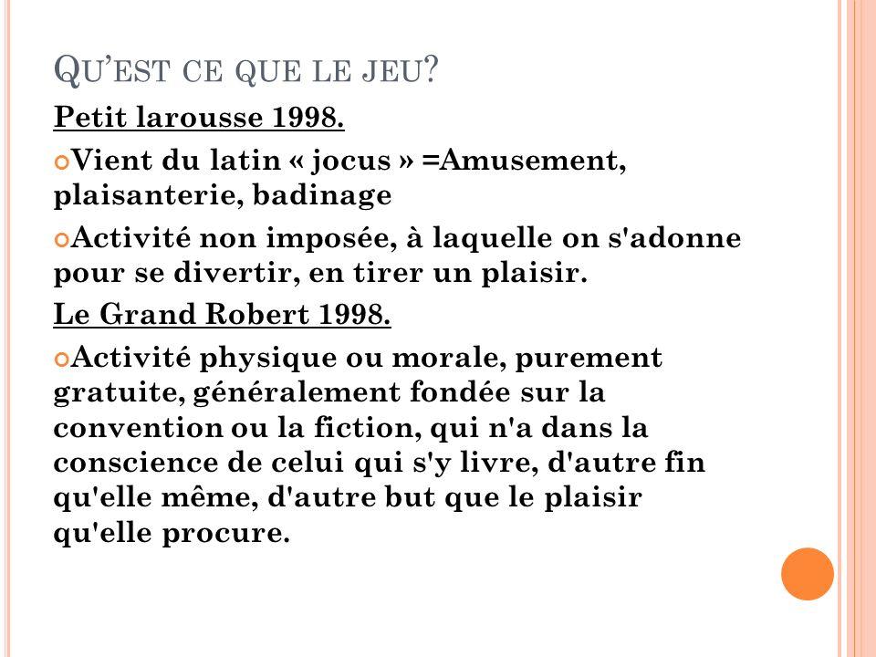 Q U EST CE QUE LE JEU .Petit larousse 1998.