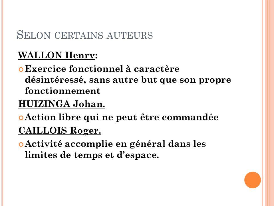 S ELON CERTAINS AUTEURS WALLON Henry: Exercice fonctionnel à caractère désintéressé, sans autre but que son propre fonctionnement HUIZINGA Johan.