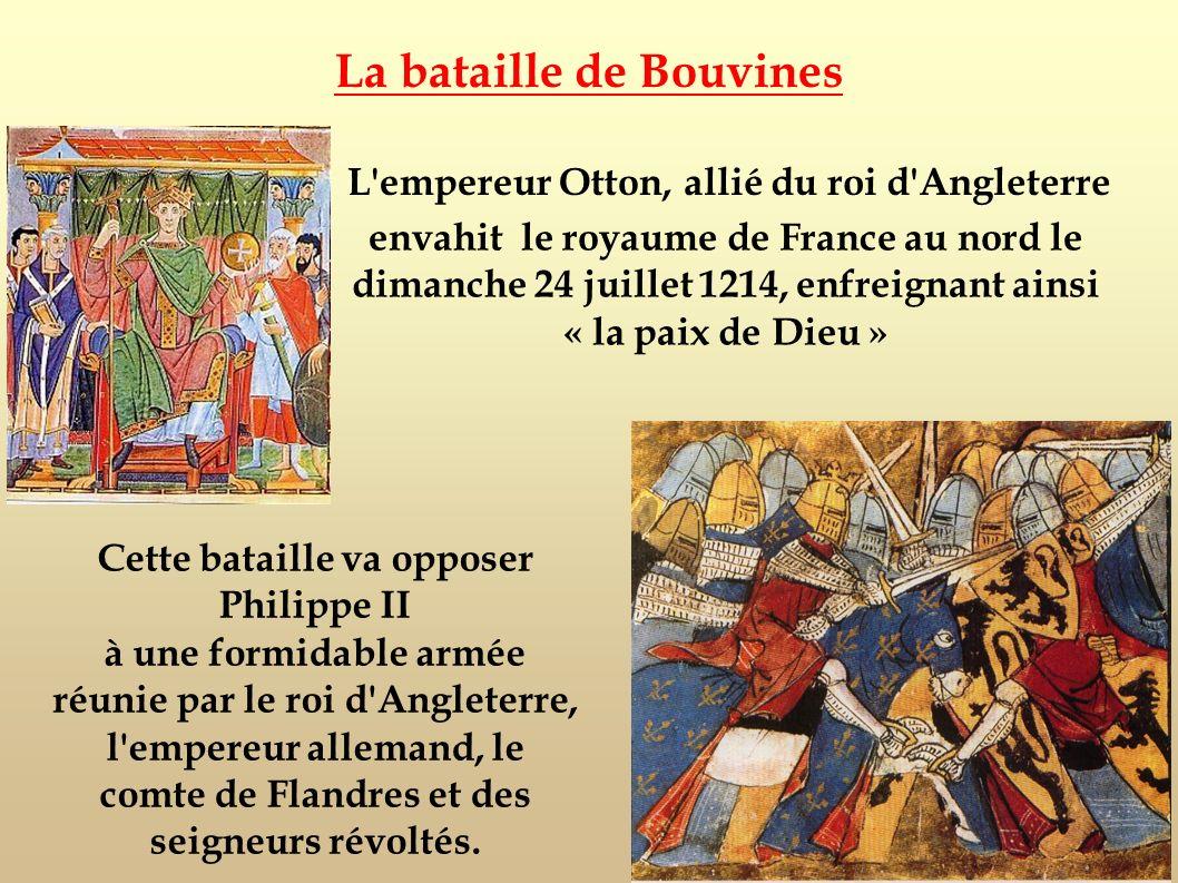 La bataille de Bouvines allié du roi d'Angleterre L'empereur Otton, envahit le royaume de France au nord le dimanche 24 juillet 1214, enfreignant ains