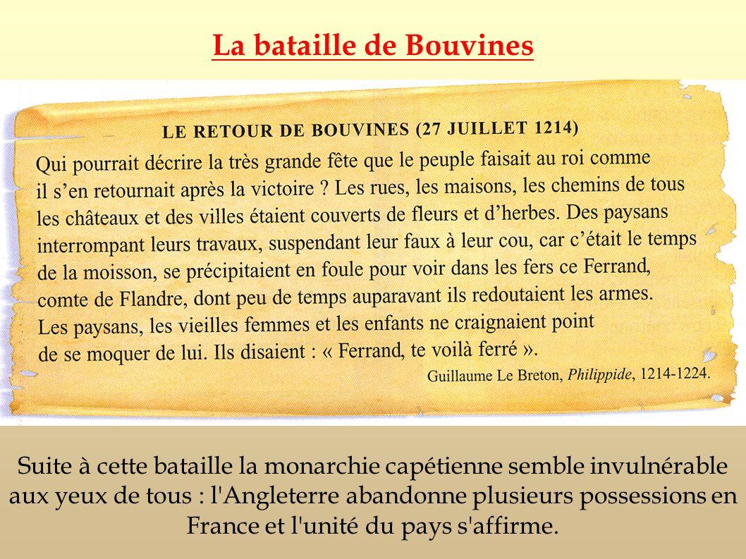 Suite à cette bataille la monarchie capétienne semble invulnérable aux yeux de tous : l'Angleterre abandonne plusieurs possessions en France et l'unit