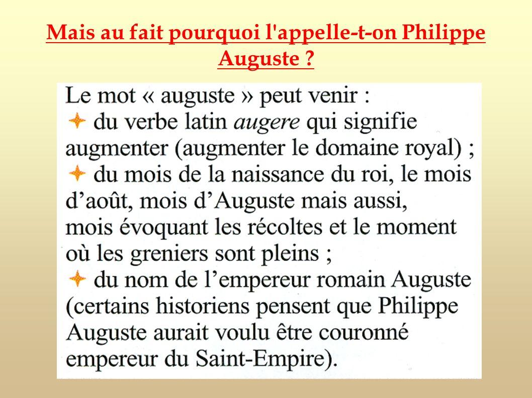 Mais au fait pourquoi l'appelle-t-on Philippe Auguste ?