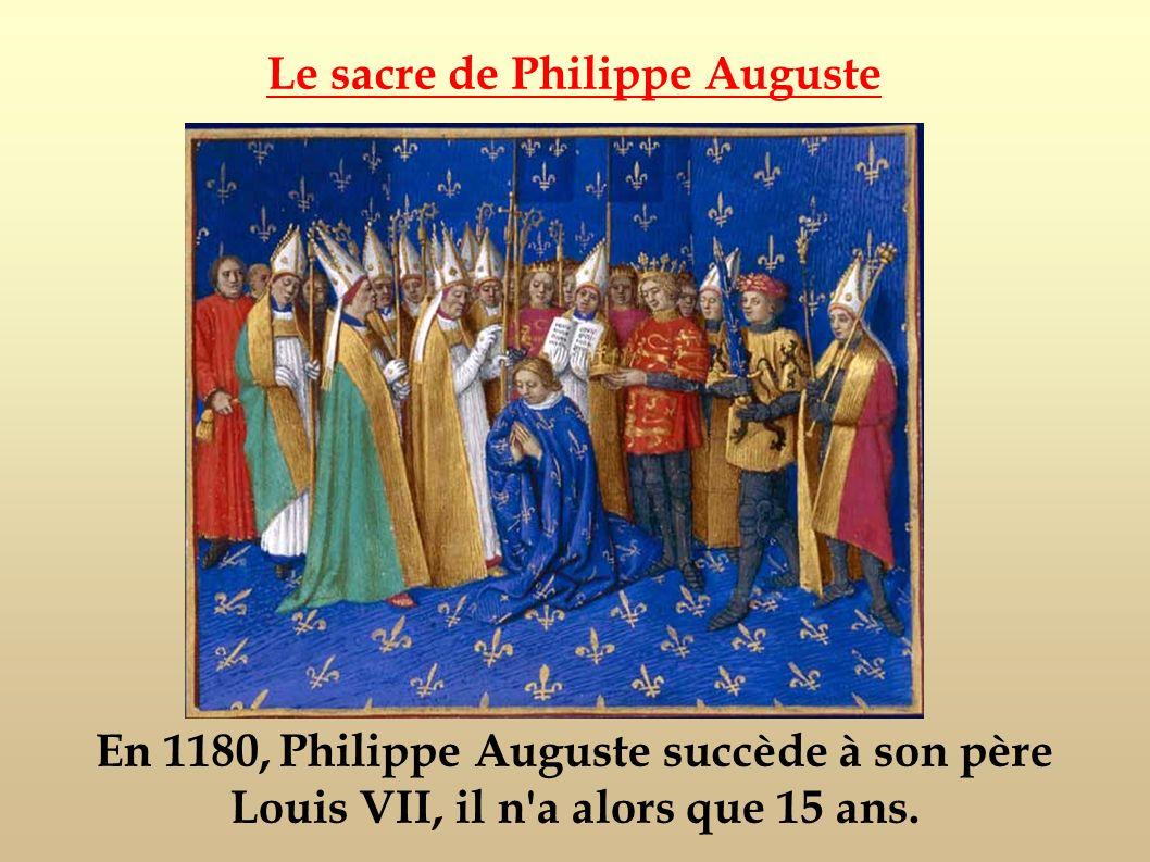 En 1180, Philippe Auguste succède à son père Louis VII, il n'a alors que 15 ans. Le sacre de Philippe Auguste
