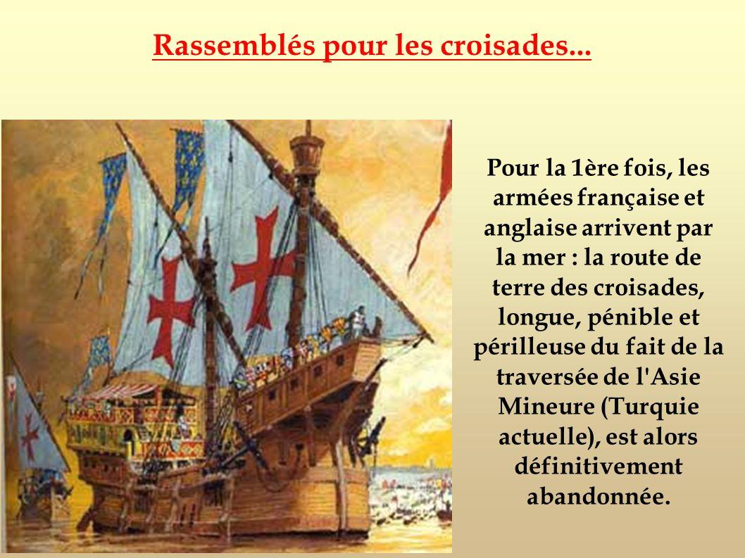 Pour la 1ère fois, les armées française et anglaise arrivent par la mer : la route de terre des croisades, longue, pénible et périlleuse du fait de la