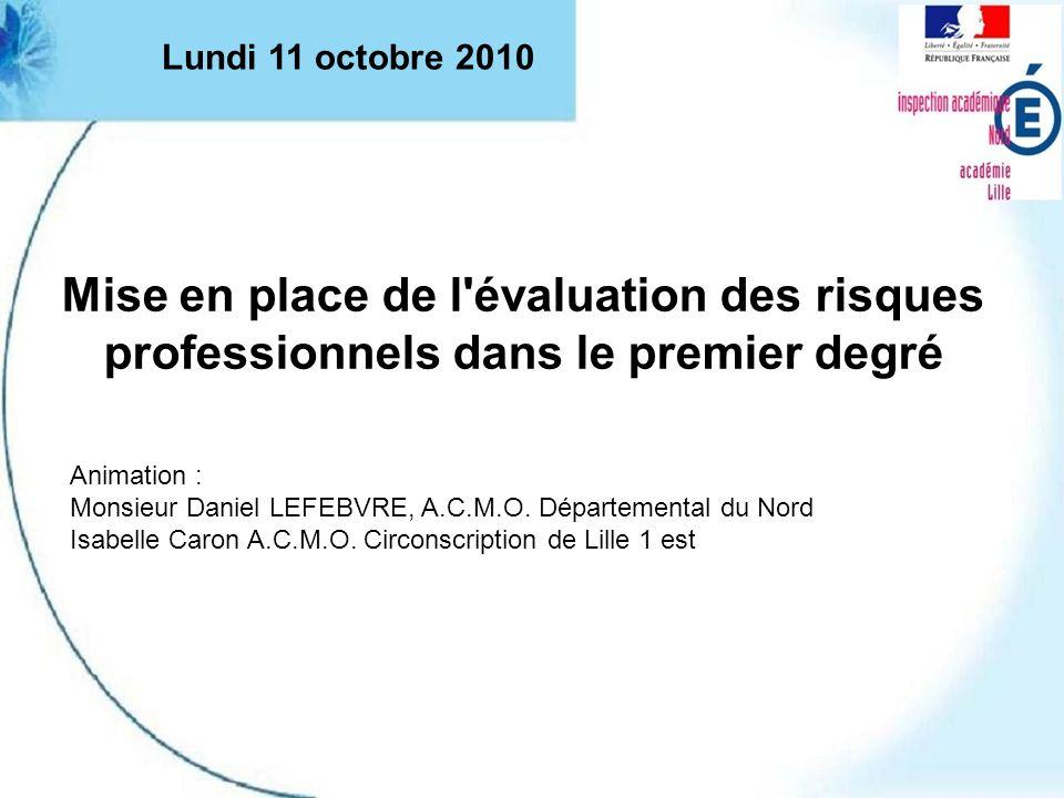 Mise en place de l'évaluation des risques professionnels dans le premier degré Animation : Monsieur Daniel LEFEBVRE, A.C.M.O. Départemental du Nord Is