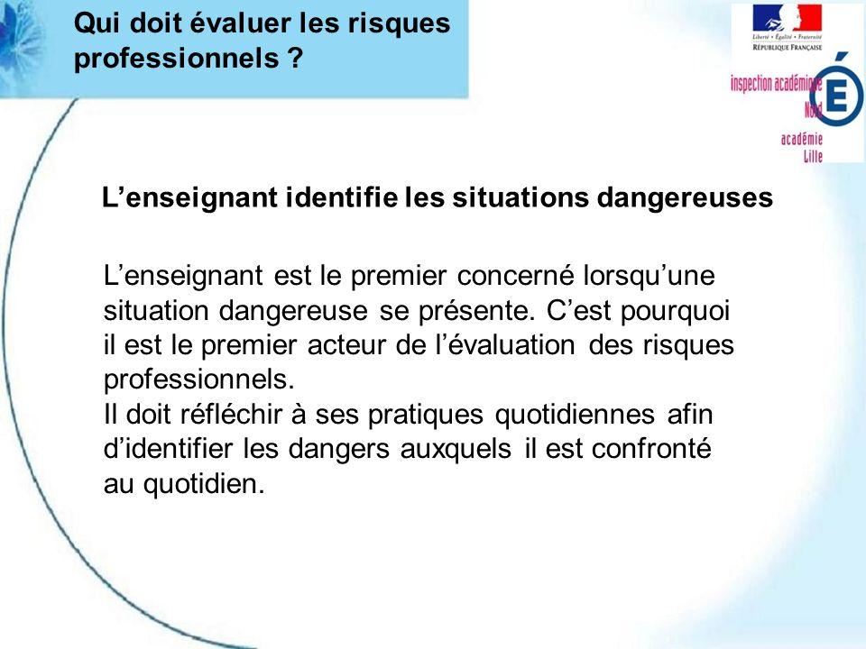 Lenseignant identifie les situations dangereuses Lenseignant est le premier concerné lorsquune situation dangereuse se présente. Cest pourquoi il est