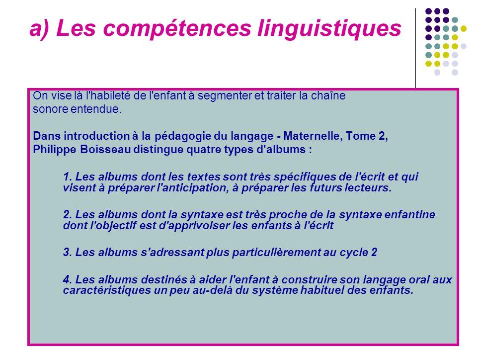 a) Les compétences linguistiques On vise là l'habileté de l'enfant à segmenter et traiter la chaîne sonore entendue. Dans introduction à la pédagogie