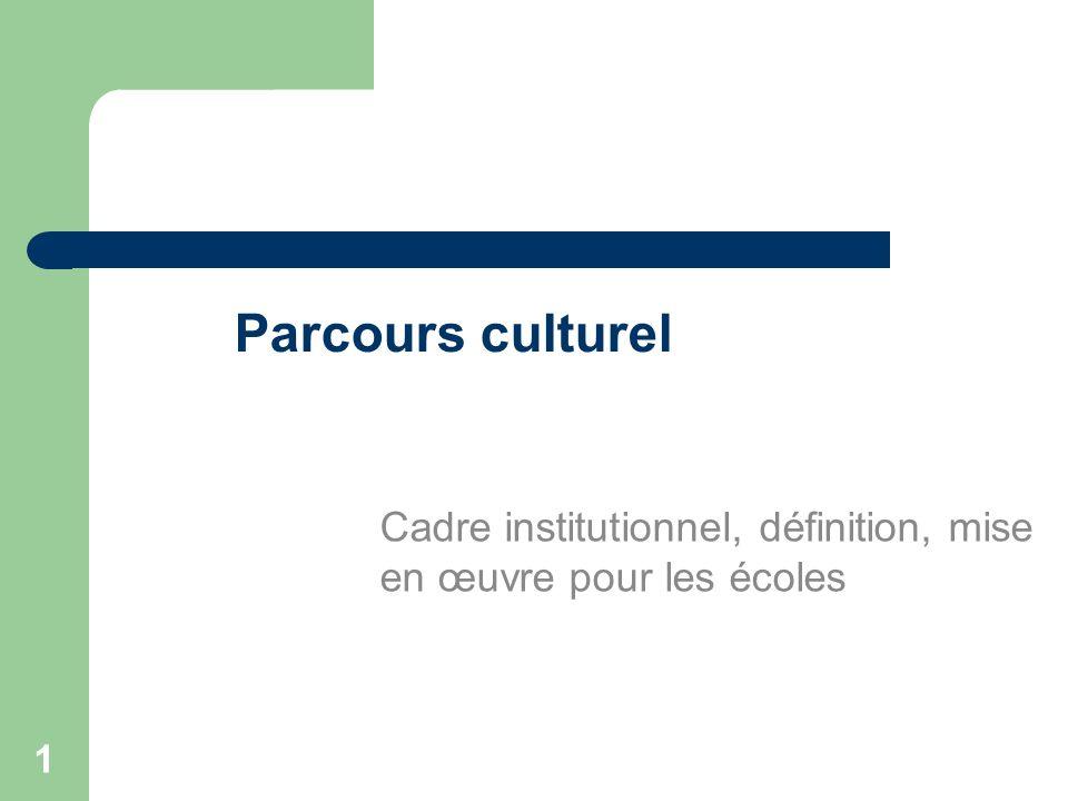 1 Parcours culturel Cadre institutionnel, définition, mise en œuvre pour les écoles