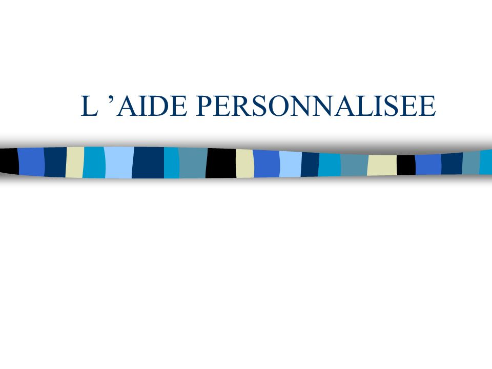 L AIDE PERSONNALISEE