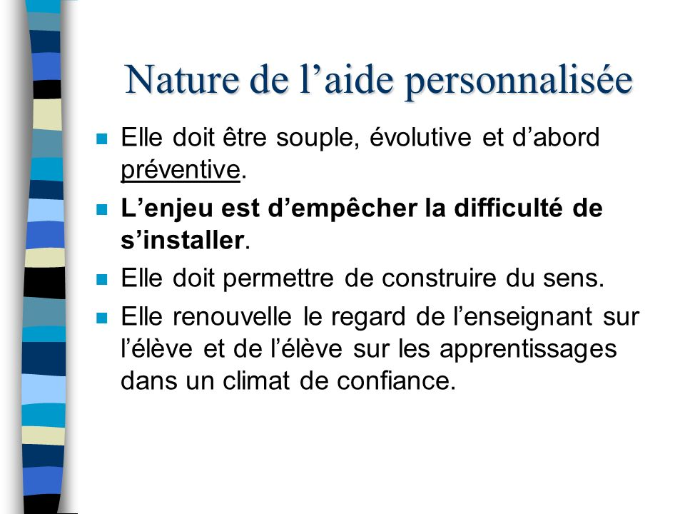 Nature de laide personnalisée n Elle doit être souple, évolutive et dabord préventive.
