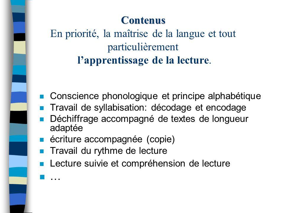 Contenus Contenus En priorité, la maîtrise de la langue et tout particulièrement lapprentissage de la lecture.