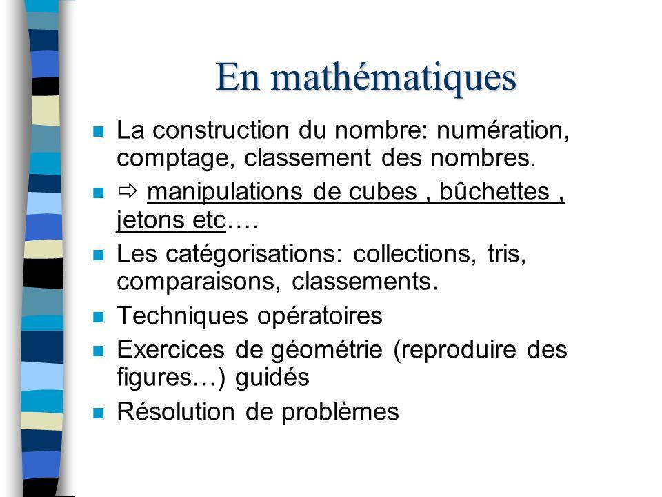 En mathématiques n La construction du nombre: numération, comptage, classement des nombres.