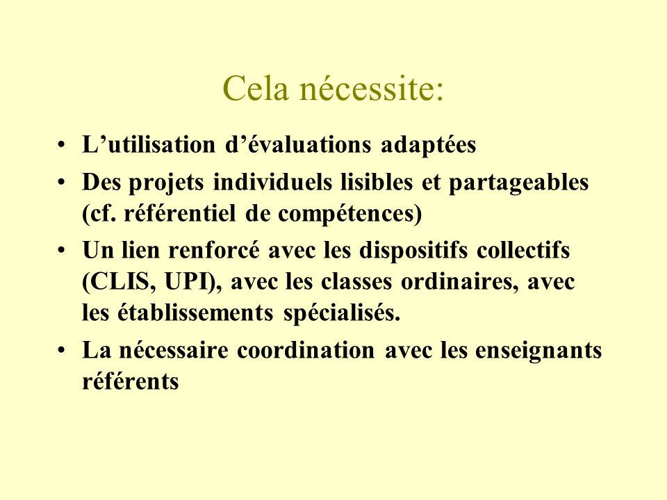 Cela nécessite: Lutilisation dévaluations adaptées Des projets individuels lisibles et partageables (cf. référentiel de compétences) Un lien renforcé