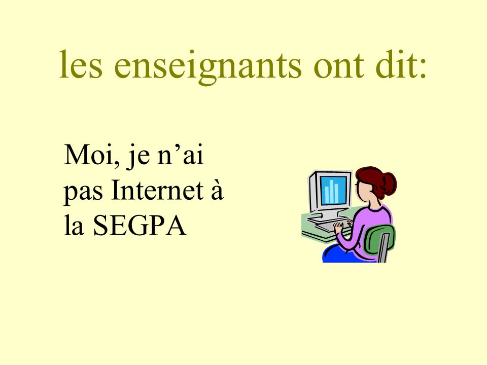 les enseignants ont dit: Moi, je nai pas Internet à la SEGPA