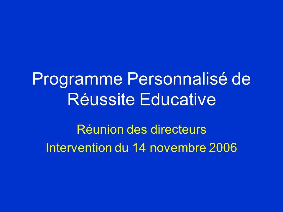 Programme Personnalisé de Réussite Educative Réunion des directeurs Intervention du 14 novembre 2006