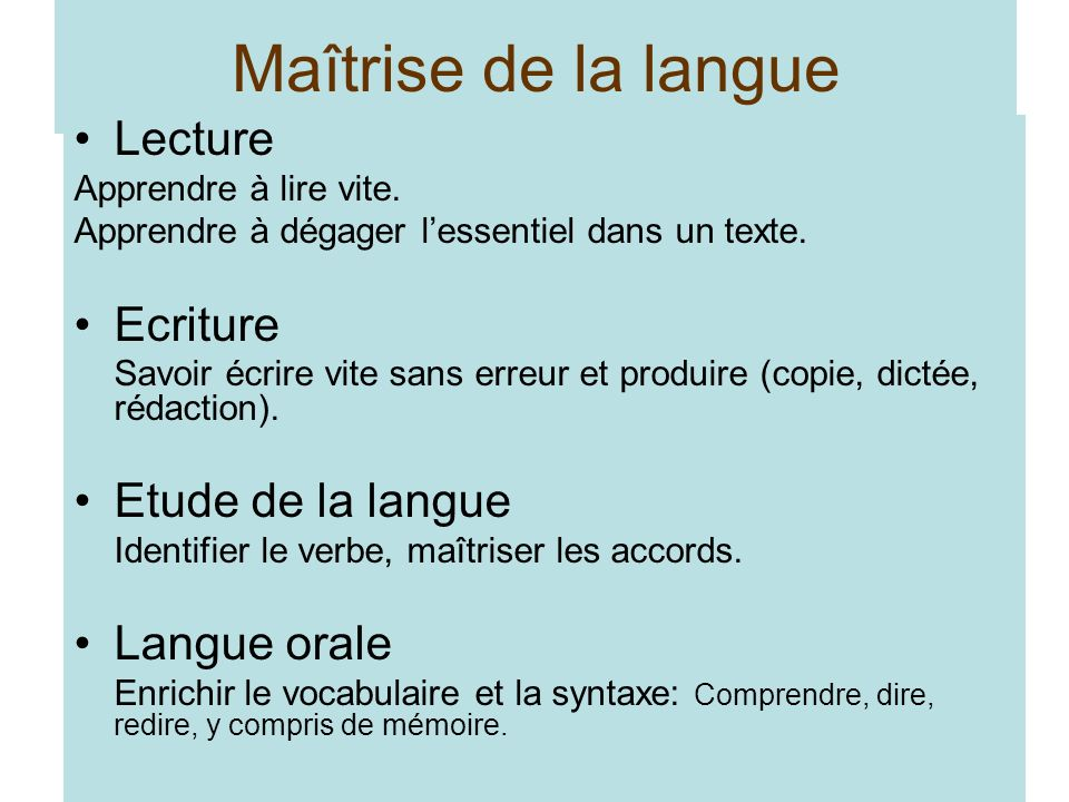 Maîtrise de la langue Lecture Apprendre à lire vite. Apprendre à dégager lessentiel dans un texte. Ecriture Savoir écrire vite sans erreur et produire