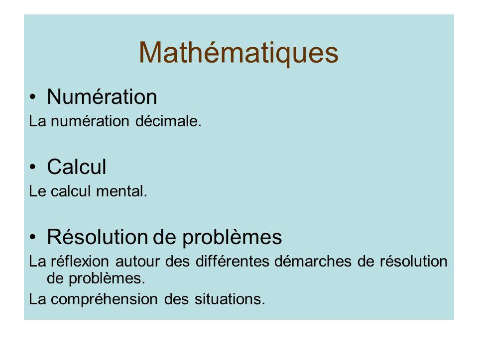 Mathématiques Numération La numération décimale. Calcul Le calcul mental. Résolution de problèmes La réflexion autour des différentes démarches de rés