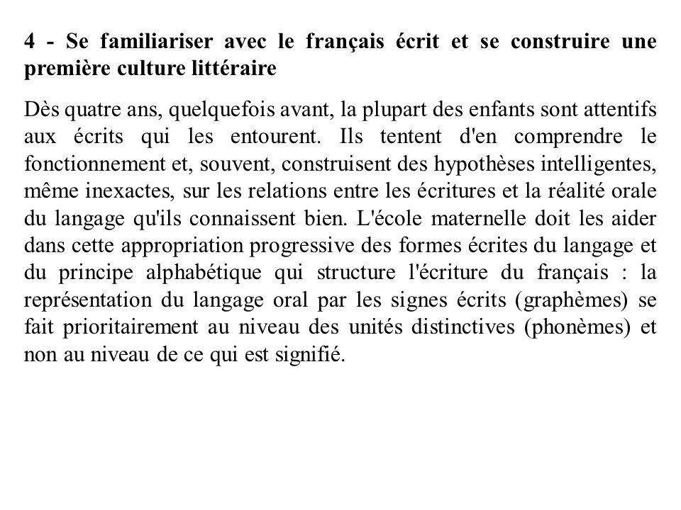 4 - Se familiariser avec le français écrit et se construire une première culture littéraire Dès quatre ans, quelquefois avant, la plupart des enfants