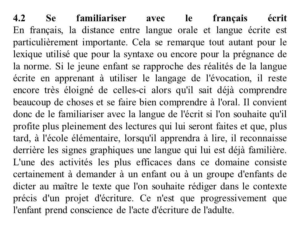 4.2 Se familiariser avec le français écrit En français, la distance entre langue orale et langue écrite est particulièrement importante. Cela se remar