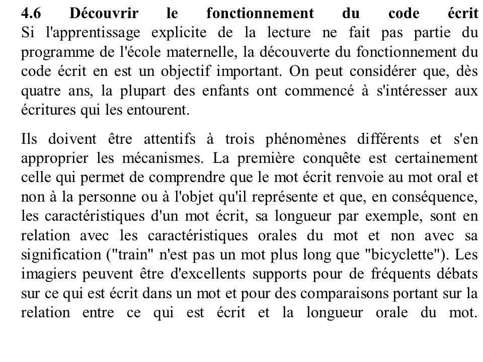 4.6 Découvrir le fonctionnement du code écrit Si l'apprentissage explicite de la lecture ne fait pas partie du programme de l'école maternelle, la déc