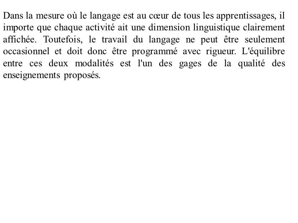 Dans la mesure où le langage est au cœur de tous les apprentissages, il importe que chaque activité ait une dimension linguistique clairement affichée