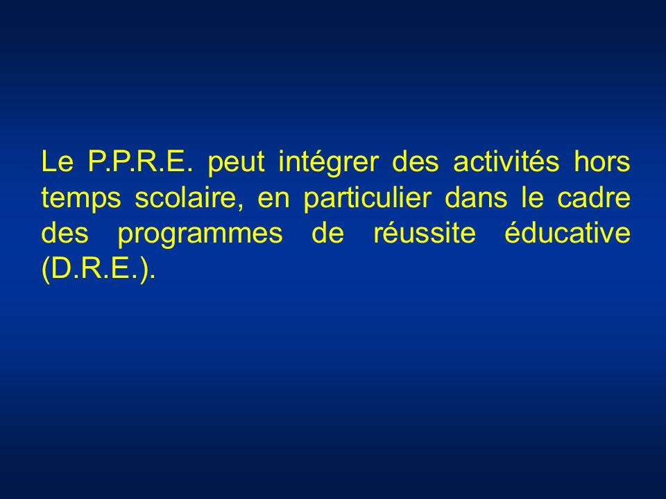 Le P.P.R.E. peut intégrer des activités hors temps scolaire, en particulier dans le cadre des programmes de réussite éducative (D.R.E.).