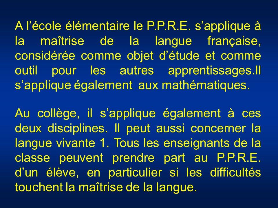A lécole élémentaire le P.P.R.E. sapplique à la maîtrise de la langue française, considérée comme objet détude et comme outil pour les autres apprenti