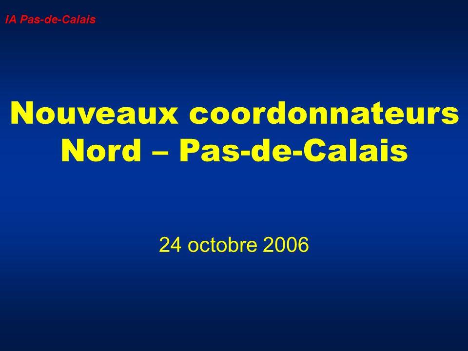 Nouveaux coordonnateurs Nord – Pas-de-Calais 24 octobre 2006 IA Pas-de-Calais