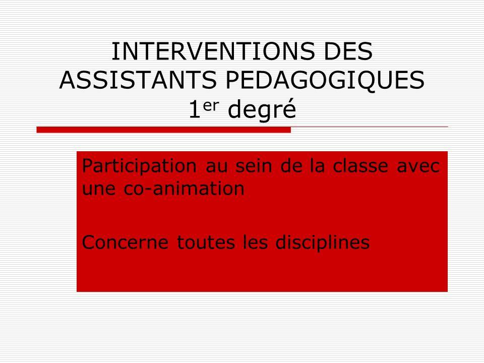 INTERVENTIONS DES ASSISTANTS PEDAGOGIQUES 1 er degré Participation au sein de la classe avec une co-animation Concerne toutes les disciplines