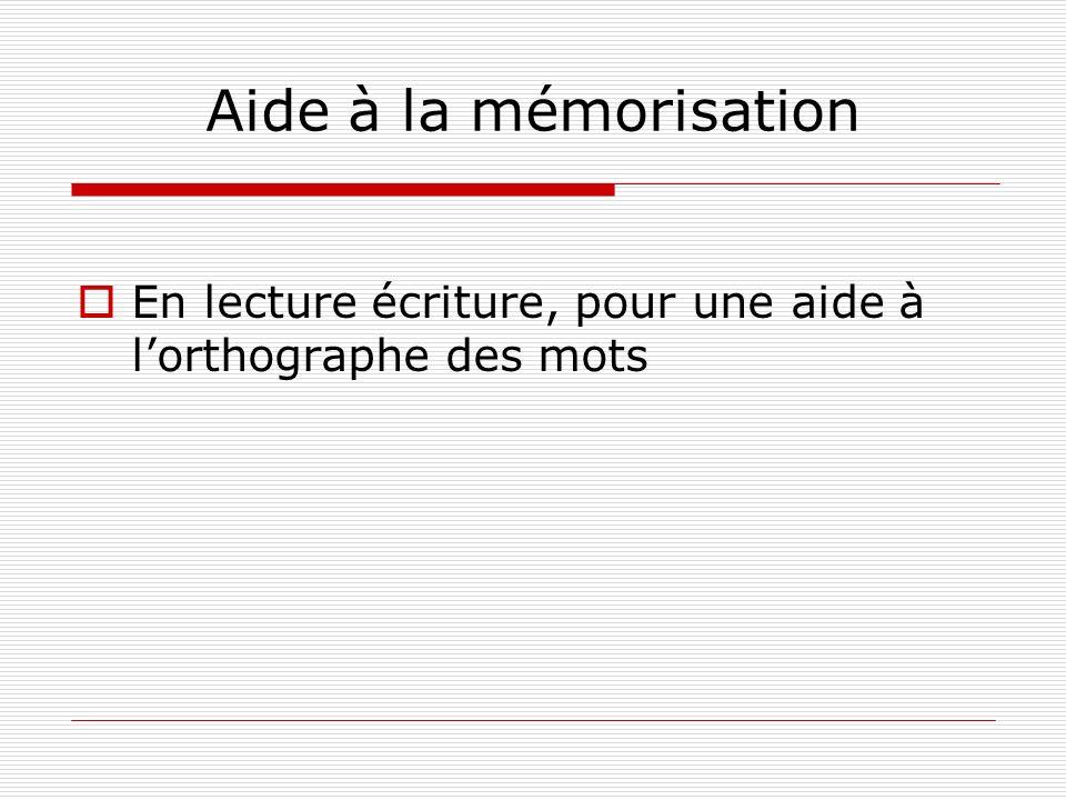 Aide à la mémorisation En lecture écriture, pour une aide à lorthographe des mots