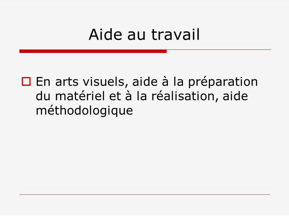 Aide au travail En arts visuels, aide à la préparation du matériel et à la réalisation, aide méthodologique