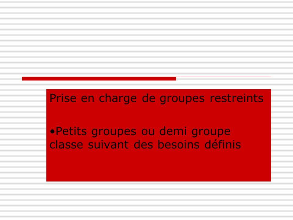 Prise en charge de groupes restreints Petits groupes ou demi groupe classe suivant des besoins définis