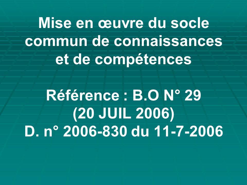 Mise en œuvre du socle commun de connaissances et de compétences Référence : B.O N° 29 (20 JUIL 2006) D.