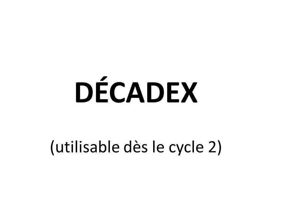 DÉCADEX (utilisable dès le cycle 2)