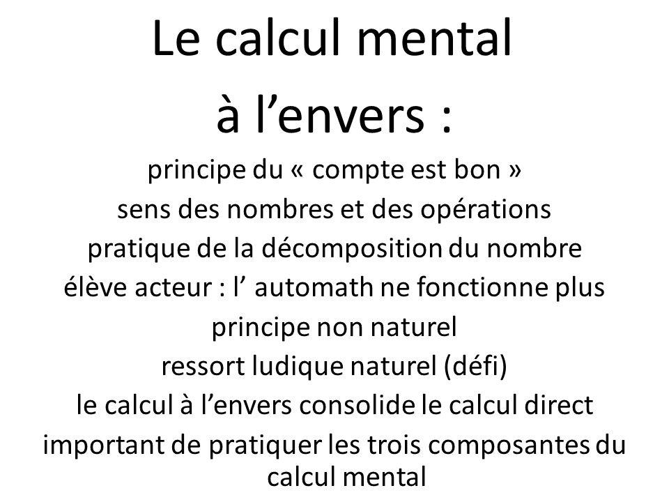 Le calcul mental à lenvers : principe du « compte est bon » sens des nombres et des opérations pratique de la décomposition du nombre élève acteur : l