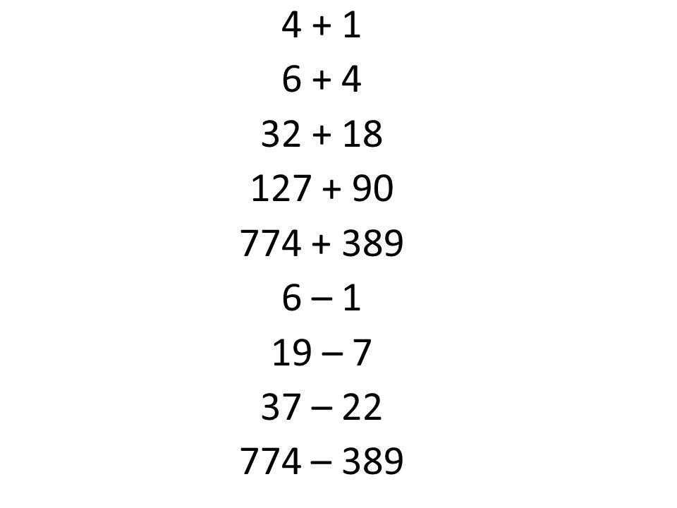 4 + 1 6 + 4 32 + 18 127 + 90 774 + 389 6 – 1 19 – 7 37 – 22 774 – 389