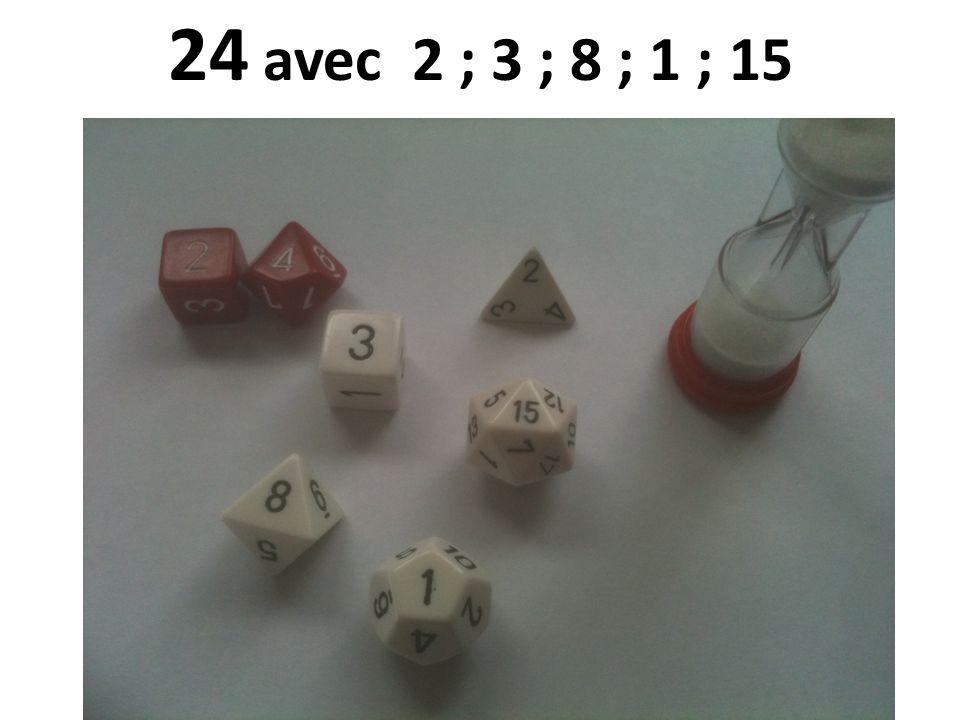 24 avec 2 ; 3 ; 8 ; 1 ; 15