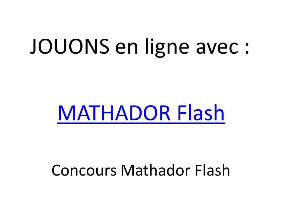 JOUONS en ligne avec : MATHADOR Flash Concours Mathador Flash