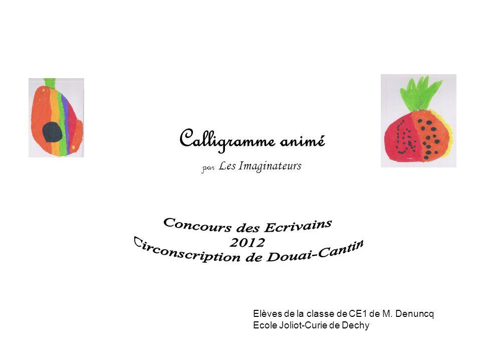 Calligramme animé par Les Imaginateurs Elèves de la classe de CE1 de M. Denuncq Ecole Joliot-Curie de Dechy
