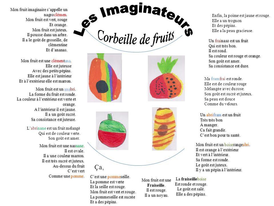 Mon fruit imaginaire sappelle un nagroclémen. Mon fruit est vert, rouge Et orange. Mon fruit est juteux. Il pousse dans un arbre. Il a le goût de gros