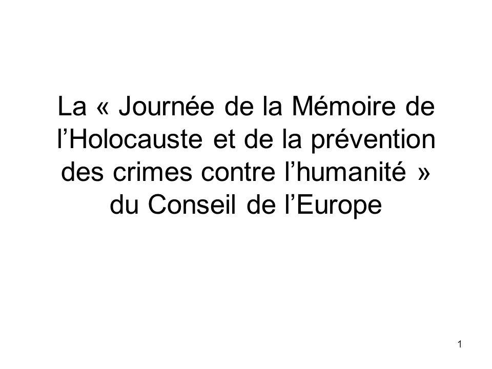 1 La « Journée de la Mémoire de lHolocauste et de la prévention des crimes contre lhumanité » du Conseil de lEurope
