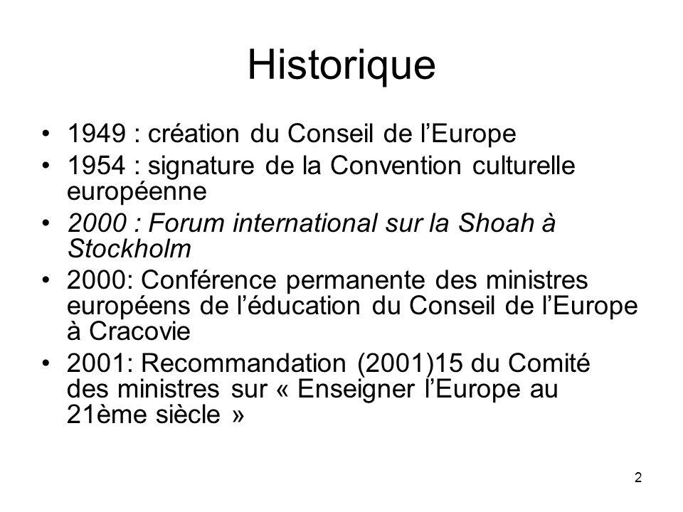2 Historique 1949 : création du Conseil de lEurope 1954 : signature de la Convention culturelle européenne 2000 : Forum international sur la Shoah à S
