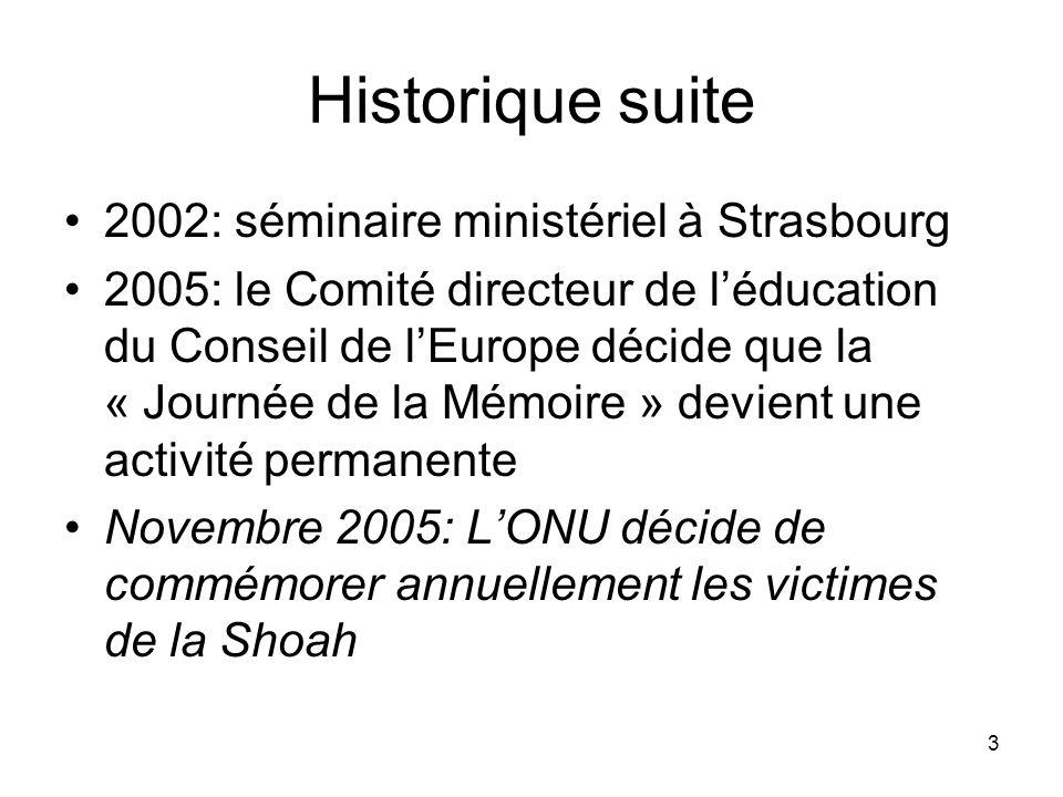 3 Historique suite 2002: séminaire ministériel à Strasbourg 2005: le Comité directeur de léducation du Conseil de lEurope décide que la « Journée de l