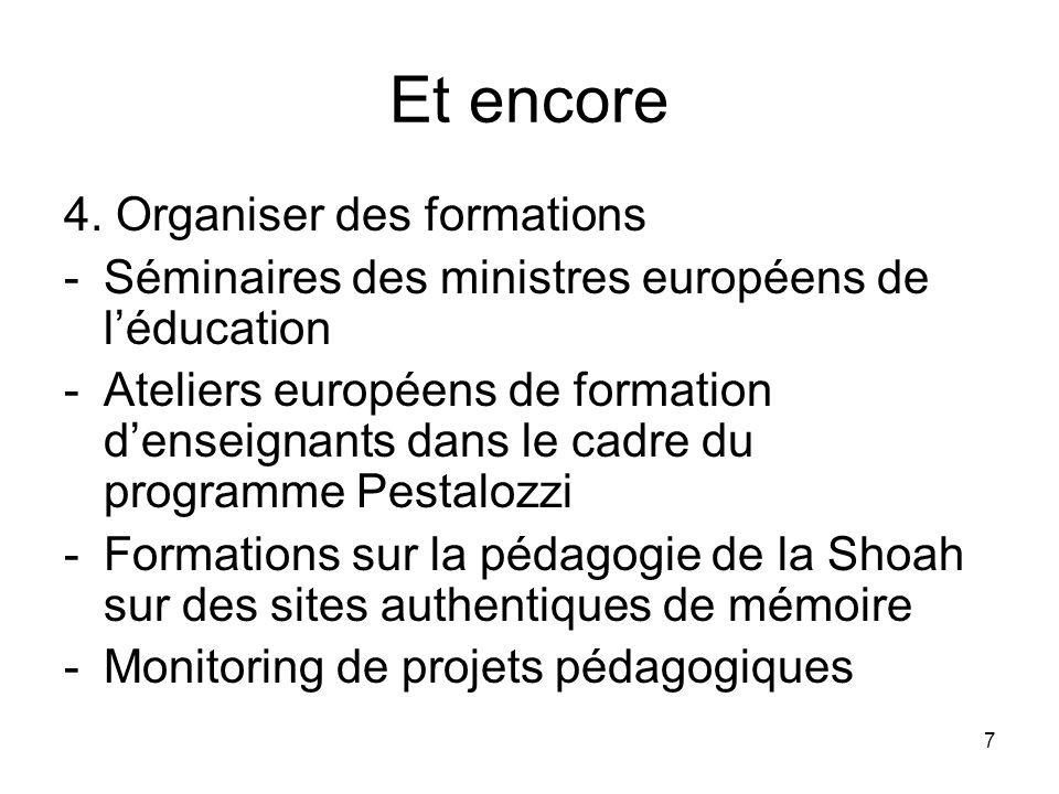 7 Et encore 4. Organiser des formations -Séminaires des ministres européens de léducation -Ateliers européens de formation denseignants dans le cadre